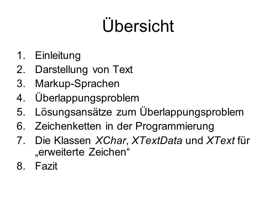 Übersicht 1.Einleitung 2.Darstellung von Text 3.Markup-Sprachen 4.Überlappungsproblem 5.Lösungsansätze zum Überlappungsproblem 6.Zeichenketten in der