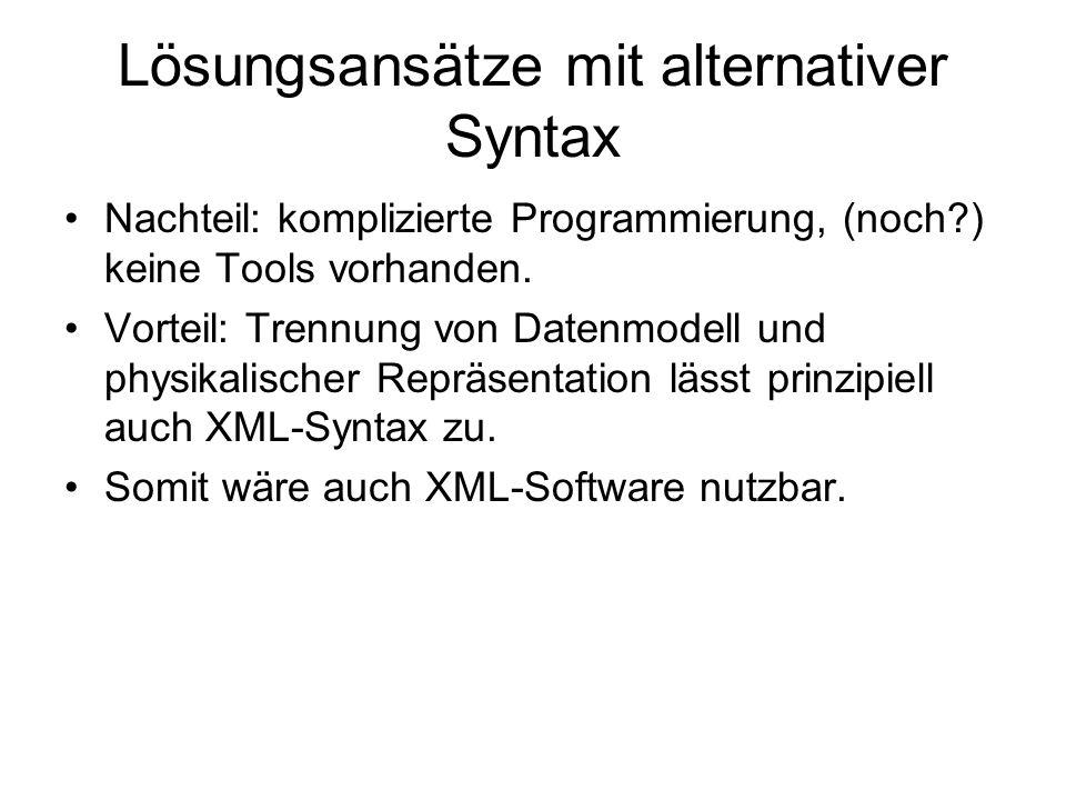 Lösungsansätze mit alternativer Syntax Nachteil: komplizierte Programmierung, (noch?) keine Tools vorhanden. Vorteil: Trennung von Datenmodell und phy