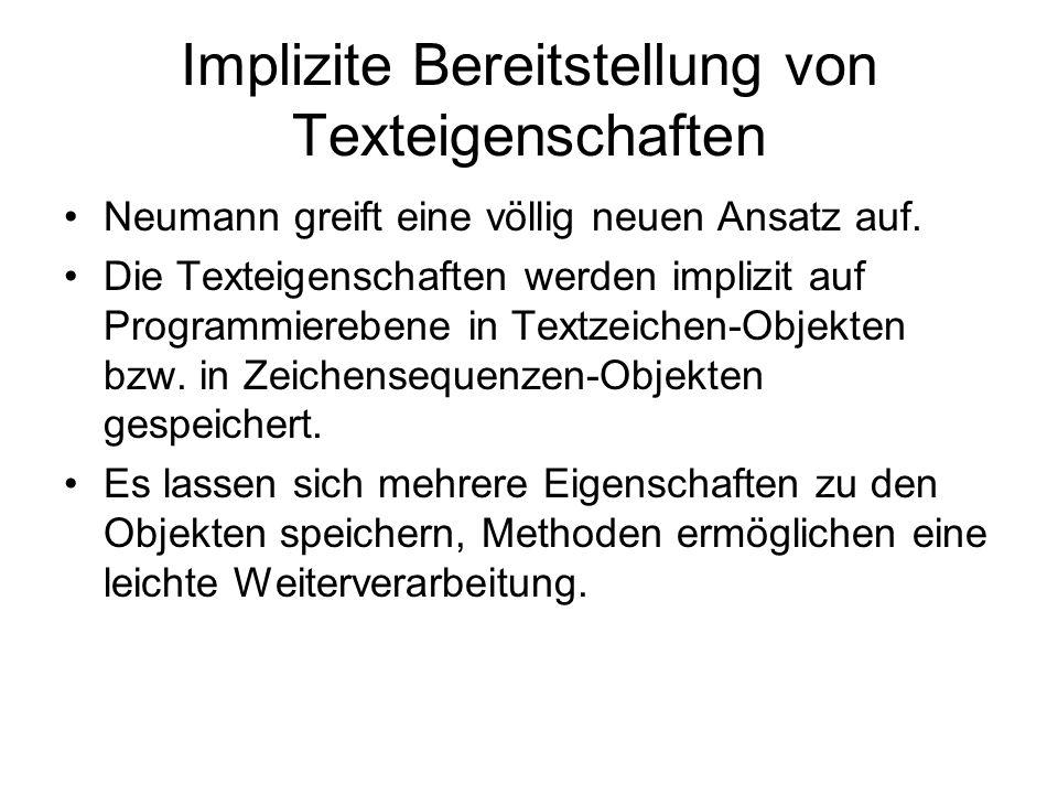 Implizite Bereitstellung von Texteigenschaften Neumann greift eine völlig neuen Ansatz auf. Die Texteigenschaften werden implizit auf Programmierebene