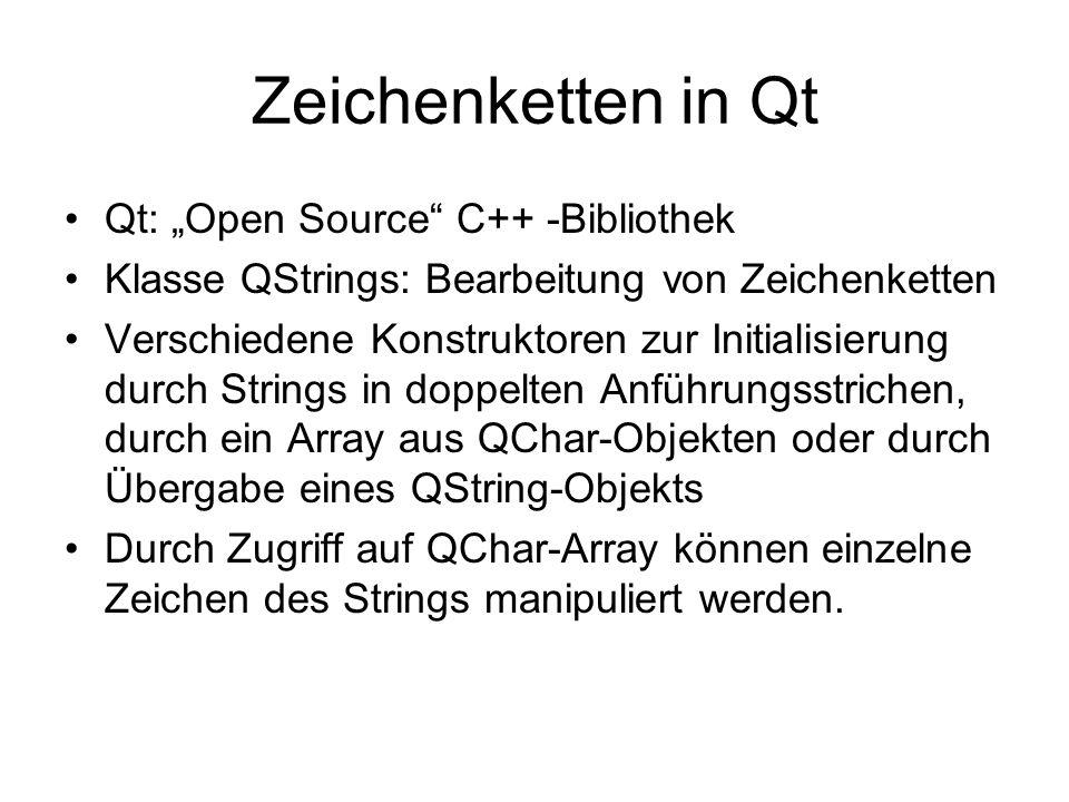 Zeichenketten in Qt Qt: Open Source C++ -Bibliothek Klasse QStrings: Bearbeitung von Zeichenketten Verschiedene Konstruktoren zur Initialisierung durc