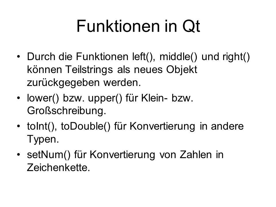 Funktionen in Qt Durch die Funktionen left(), middle() und right() können Teilstrings als neues Objekt zurückgegeben werden. lower() bzw. upper() für