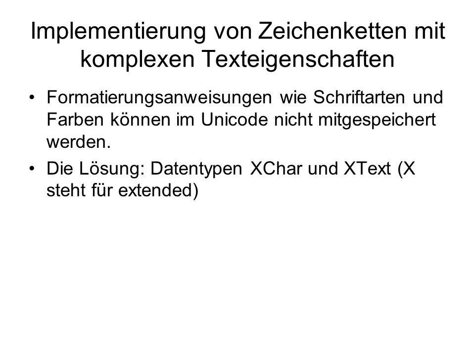 Implementierung von Zeichenketten mit komplexen Texteigenschaften Formatierungsanweisungen wie Schriftarten und Farben können im Unicode nicht mitgesp