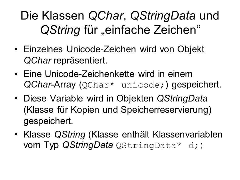 Die Klassen QChar, QStringData und QString für einfache Zeichen Einzelnes Unicode-Zeichen wird von Objekt QChar repräsentiert. Eine Unicode-Zeichenket