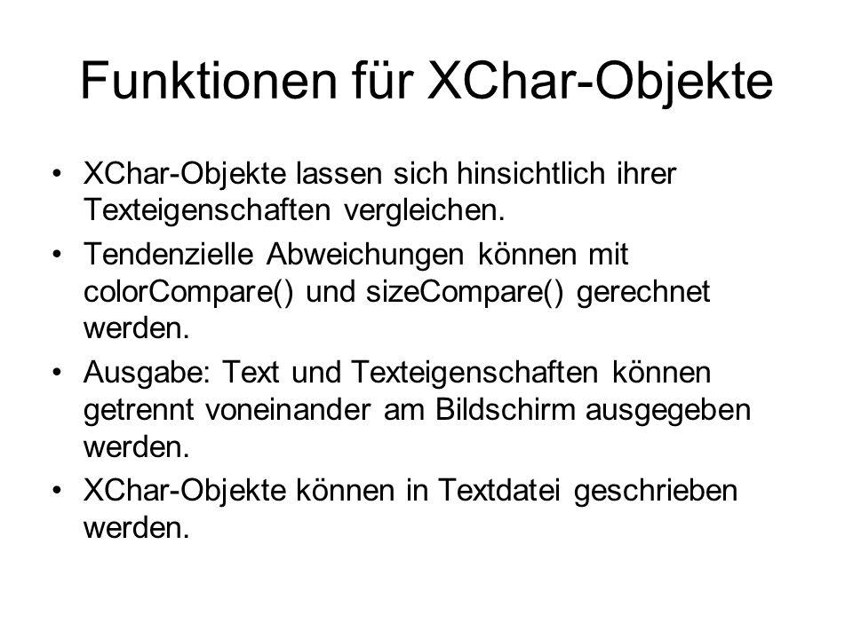 Funktionen für XChar-Objekte XChar-Objekte lassen sich hinsichtlich ihrer Texteigenschaften vergleichen. Tendenzielle Abweichungen können mit colorCom