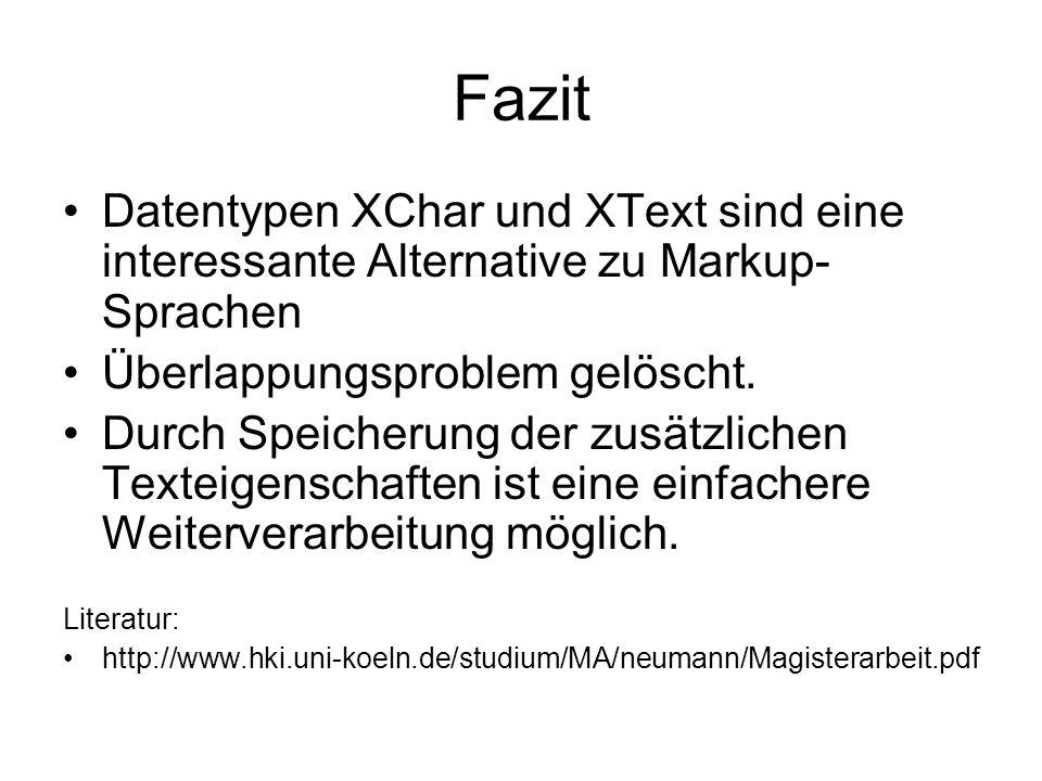 Fazit Datentypen XChar und XText sind eine interessante Alternative zu Markup- Sprachen Überlappungsproblem gelöscht. Durch Speicherung der zusätzlich