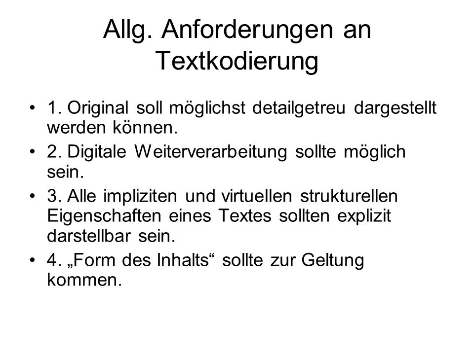 Allg. Anforderungen an Textkodierung 1. Original soll möglichst detailgetreu dargestellt werden können. 2. Digitale Weiterverarbeitung sollte möglich