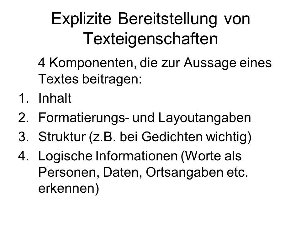 Explizite Bereitstellung von Texteigenschaften 4 Komponenten, die zur Aussage eines Textes beitragen: 1.Inhalt 2.Formatierungs- und Layoutangaben 3.St