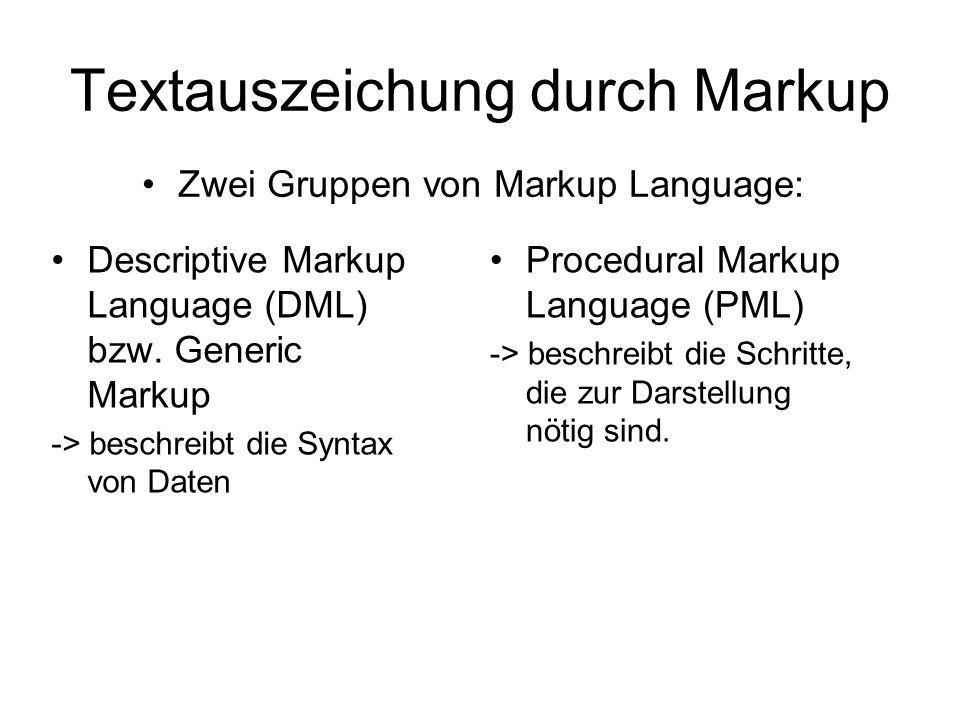 Textauszeichung durch Markup Descriptive Markup Language (DML) bzw. Generic Markup -> beschreibt die Syntax von Daten Procedural Markup Language (PML)