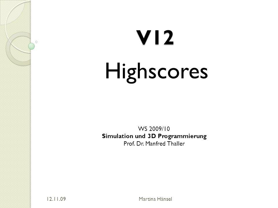 V12 Highscores WS 2009/10 Simulation und 3D Programmierung Prof. Dr. Manfred Thaller 12.11.09 Martina Hänsel