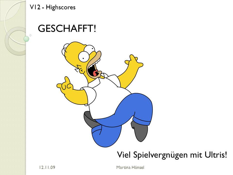V12 - Highscores GESCHAFFT! 12.11.09 Martina Hänsel Viel Spielvergnügen mit Ultris!