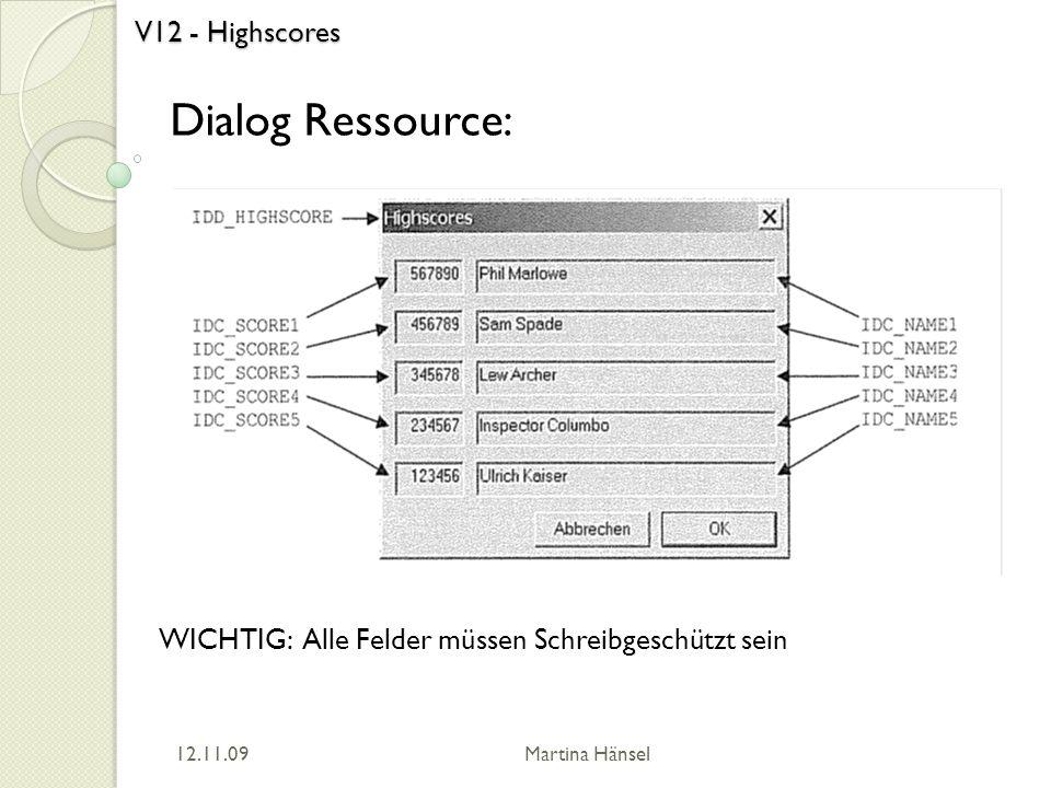V12 - Highscores Dialog Ressource: 12.11.09 Martina Hänsel WICHTIG: Alle Felder müssen Schreibgeschützt sein