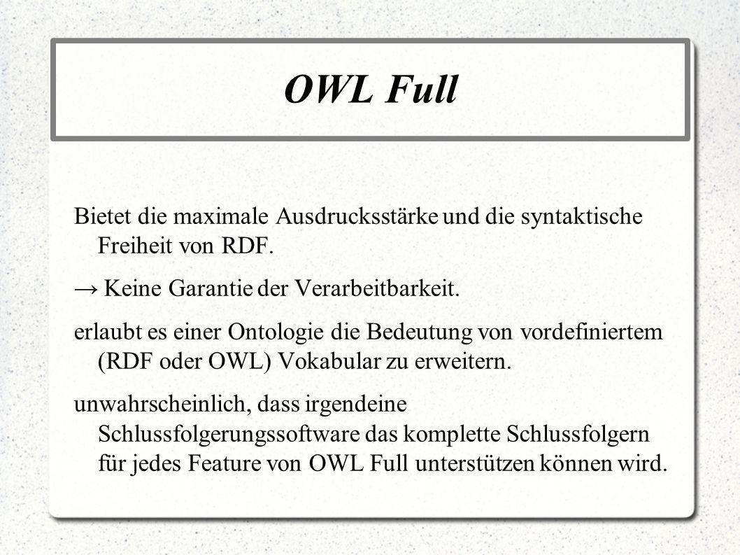 OWL Full Bietet die maximale Ausdrucksstärke und die syntaktische Freiheit von RDF. Keine Garantie der Verarbeitbarkeit. erlaubt es einer Ontologie di