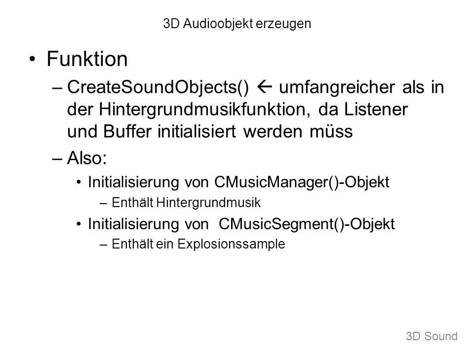 3D Audioobjekt erzeugen Funktion –CreateSoundObjects() umfangreicher als in der Hintergrundmusikfunktion, da Listener und Buffer initialisiert werden