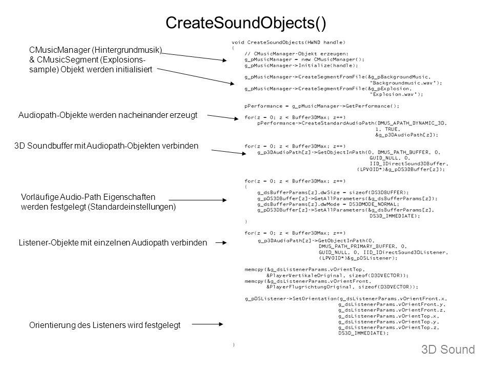 CreateSoundObjects() CMusicManager (Hintergrundmusik) & CMusicSegment (Explosions- sample) Objekt werden initialisiert Audiopath-Objekte werden nachei