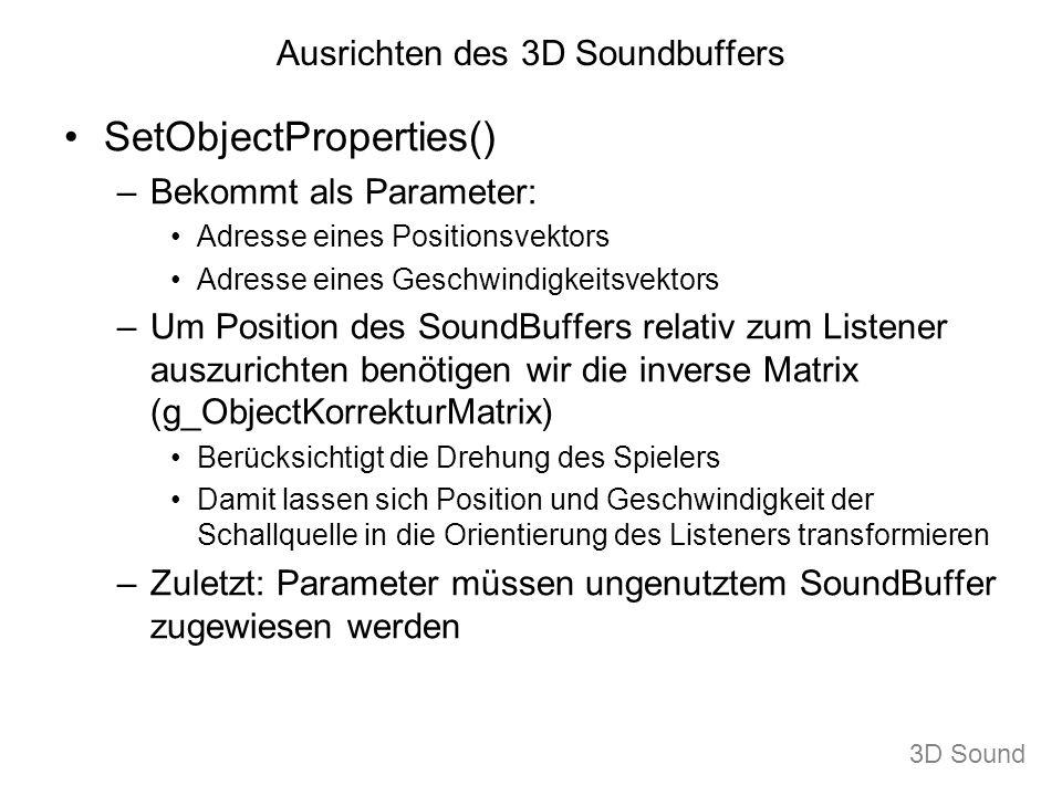 Ausrichten des 3D Soundbuffers SetObjectProperties() –Bekommt als Parameter: Adresse eines Positionsvektors Adresse eines Geschwindigkeitsvektors –Um