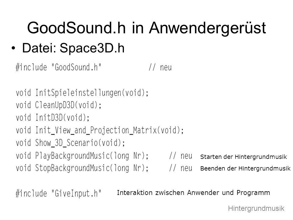 GoodSound.h in Anwendergerüst Datei: Space3D.h Starten der Hintergrundmusik Beenden der Hintergrundmusik Interaktion zwischen Anwender und Programm Hi