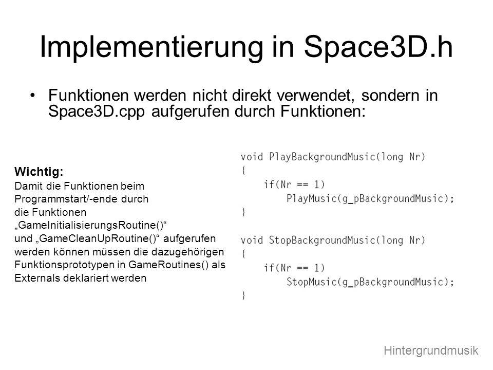 Implementierung in Space3D.h Funktionen werden nicht direkt verwendet, sondern in Space3D.cpp aufgerufen durch Funktionen: Wichtig: Damit die Funktion
