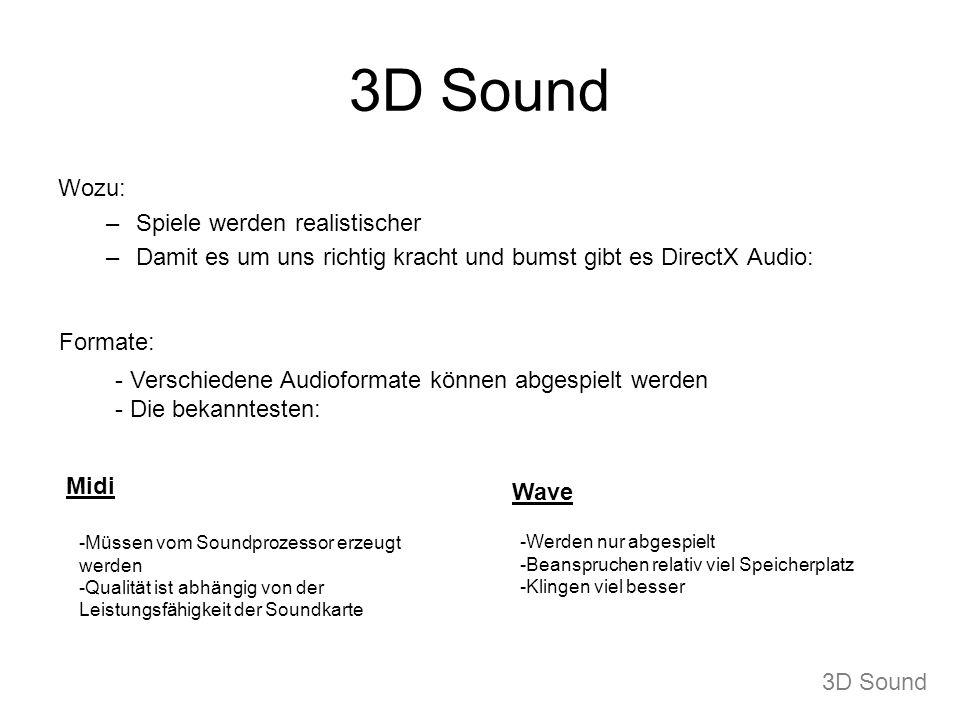 3D Sound Wozu: –Spiele werden realistischer –Damit es um uns richtig kracht und bumst gibt es DirectX Audio: Formate: - Verschiedene Audioformate könn