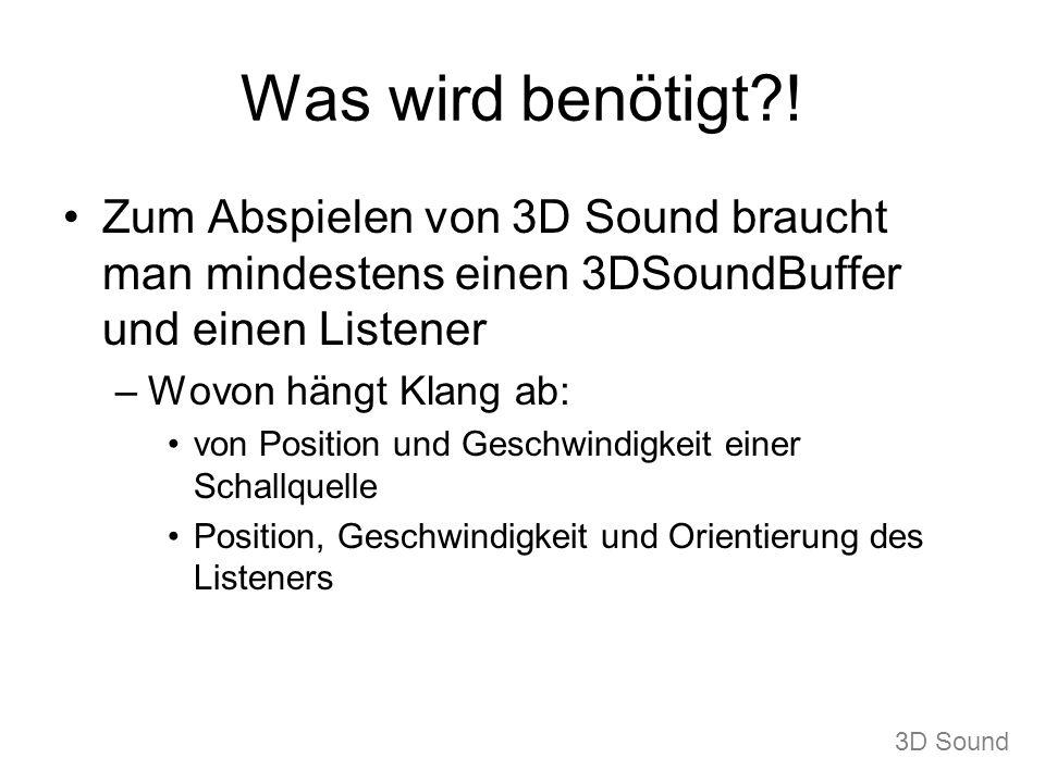 Was wird benötigt?! Zum Abspielen von 3D Sound braucht man mindestens einen 3DSoundBuffer und einen Listener –Wovon hängt Klang ab: von Position und G