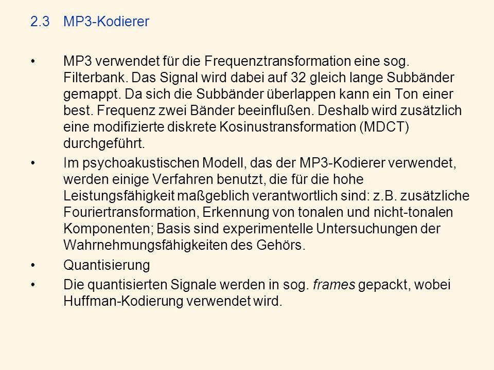 2.3 MP3-Kodierer MP3 verwendet für die Frequenztransformation eine sog. Filterbank. Das Signal wird dabei auf 32 gleich lange Subbänder gemappt. Da si