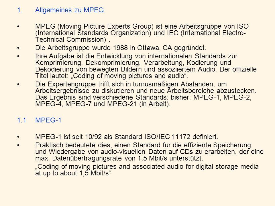 1.Allgemeines zu MPEG MPEG (Moving Picture Experts Group) ist eine Arbeitsgruppe von ISO (International Standards Organization) und IEC (International