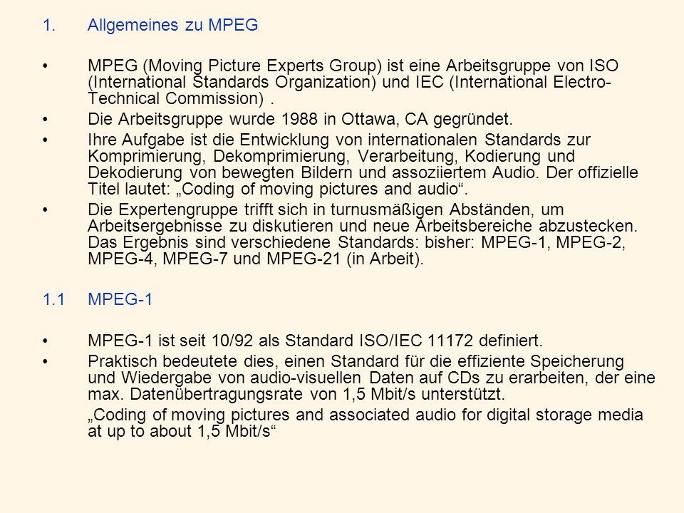 1.1.2MPEG-1 Definitionen MPEG-1 besteht aus 5 Teilen: –Systems –Video –Audio –Conformance testing –Software simulation Normativ vs.