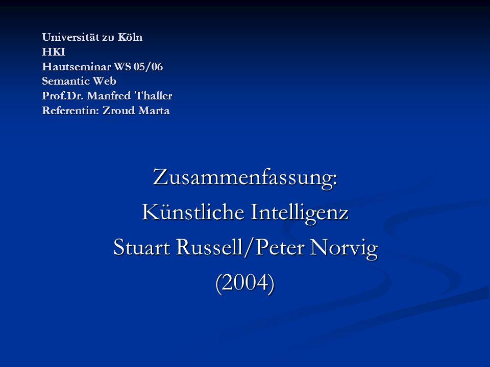 Universität zu Köln HKI Hautseminar WS 05/06 Semantic Web Prof.Dr. Manfred Thaller Referentin: Zroud Marta Zusammenfassung: Künstliche Intelligenz Stu