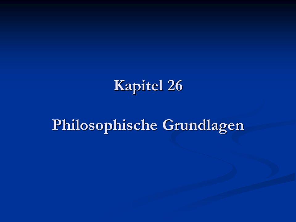 Kapitel 26 Philosophische Grundlagen