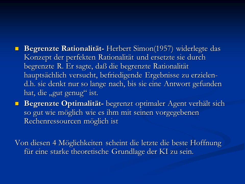 Begrenzte Rationalität- Herbert Simon(1957) widerlegte das Konzept der perfekten Rationalität und ersetzte sie durch begrenzte R. Er sagte, daß die be