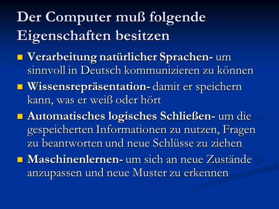 Der Computer muß folgende Eigenschaften besitzen Verarbeitung natürlicher Sprachen- um sinnvoll in Deutsch kommunizieren zu können Verarbeitung natürl
