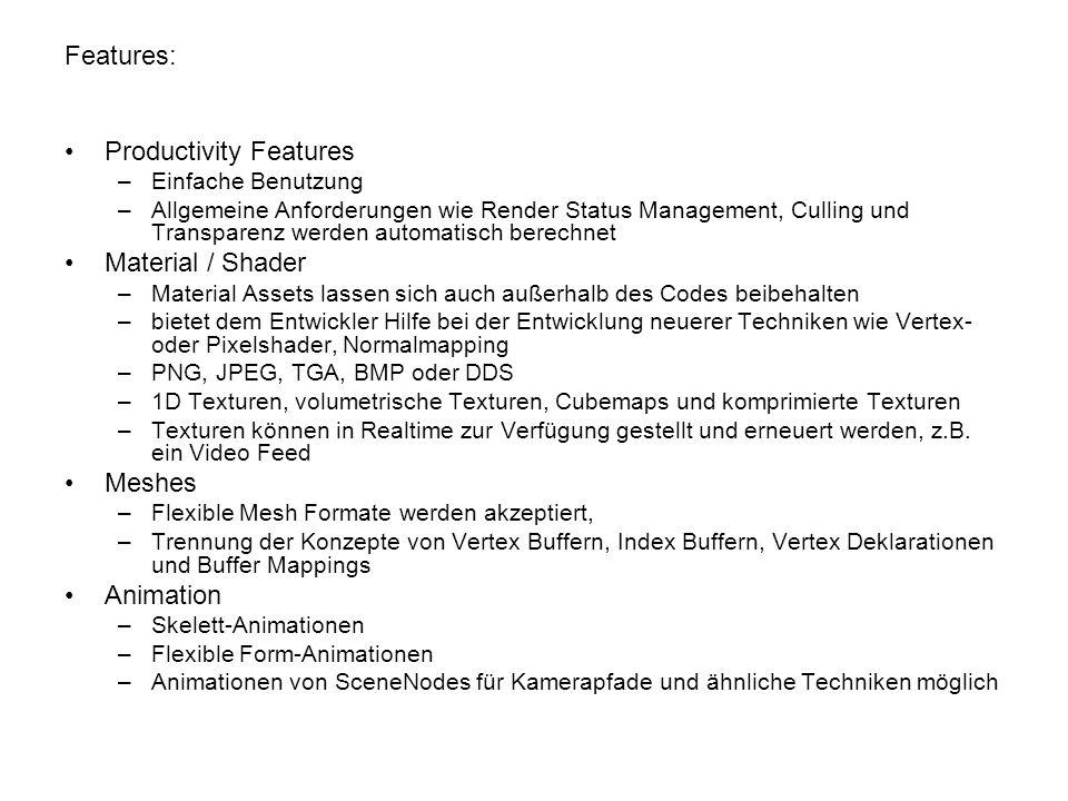 Features: Productivity Features –Einfache Benutzung –Allgemeine Anforderungen wie Render Status Management, Culling und Transparenz werden automatisch