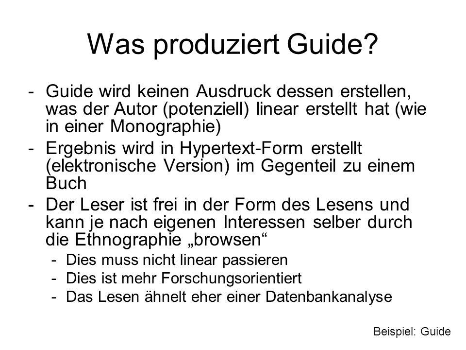 Was produziert Guide? -Guide wird keinen Ausdruck dessen erstellen, was der Autor (potenziell) linear erstellt hat (wie in einer Monographie) -Ergebni