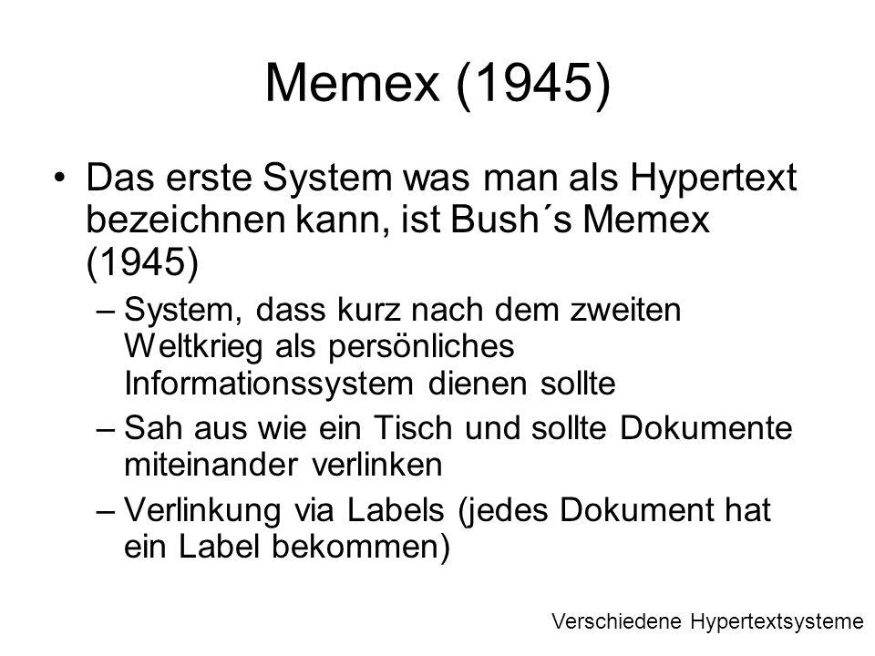 Memex (1945) Das erste System was man als Hypertext bezeichnen kann, ist Bush´s Memex (1945) –System, dass kurz nach dem zweiten Weltkrieg als persönl