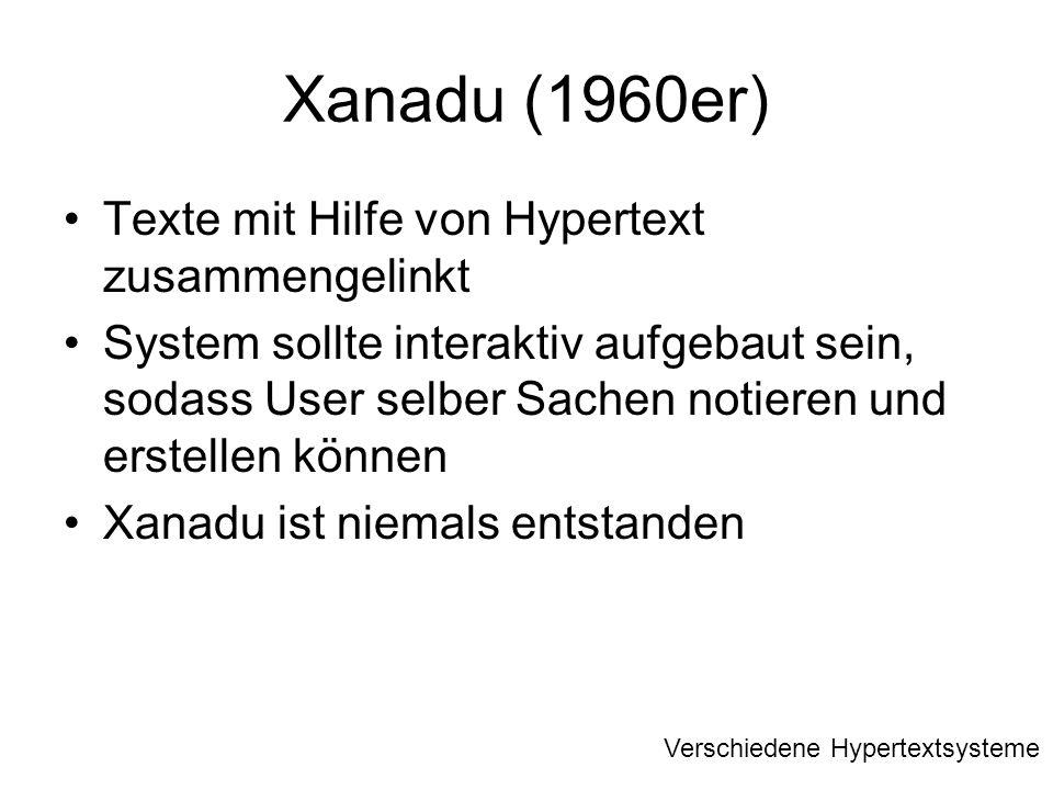 Xanadu (1960er) Texte mit Hilfe von Hypertext zusammengelinkt System sollte interaktiv aufgebaut sein, sodass User selber Sachen notieren und erstelle