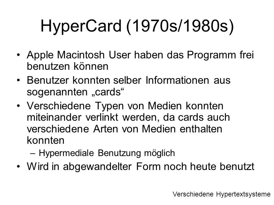 HyperCard (1970s/1980s) Apple Macintosh User haben das Programm frei benutzen können Benutzer konnten selber Informationen aus sogenannten cards Versc