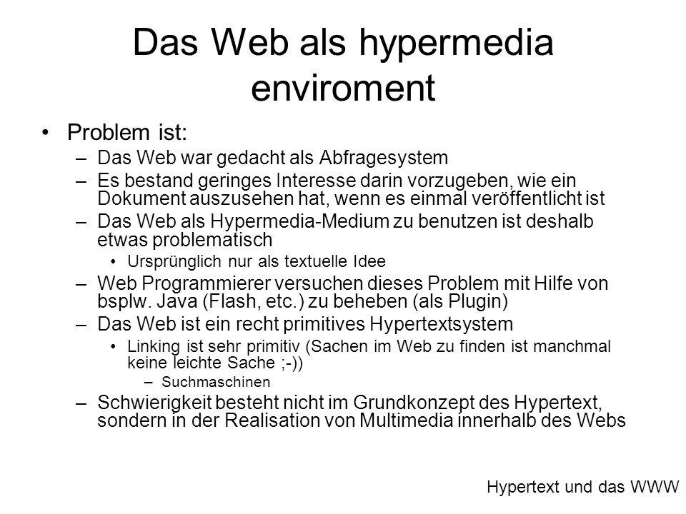 Das Web als hypermedia enviroment Problem ist: –Das Web war gedacht als Abfragesystem –Es bestand geringes Interesse darin vorzugeben, wie ein Dokumen