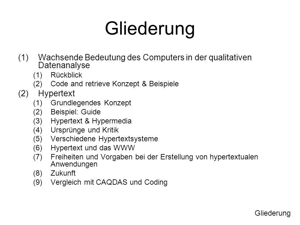 Gliederung (1)Wachsende Bedeutung des Computers in der qualitativen Datenanalyse (1)Rückblick (2)Code and retrieve Konzept & Beispiele (2)Hypertext (1