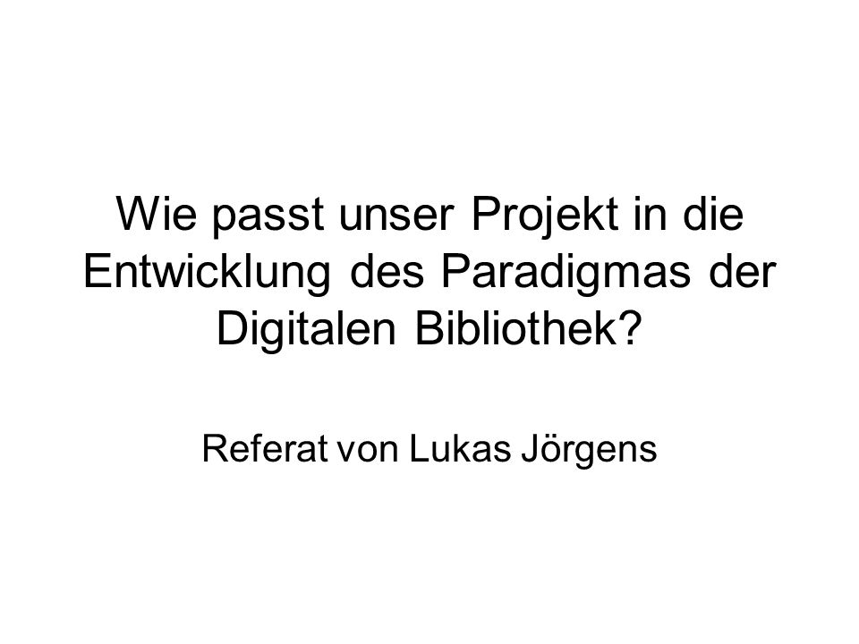 Wie passt unser Projekt in die Entwicklung des Paradigmas der Digitalen Bibliothek.
