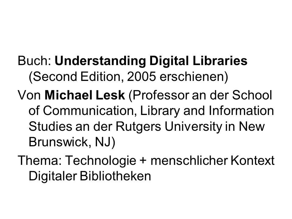 Buch: Understanding Digital Libraries (Second Edition, 2005 erschienen) Von Michael Lesk (Professor an der School of Communication, Library and Inform