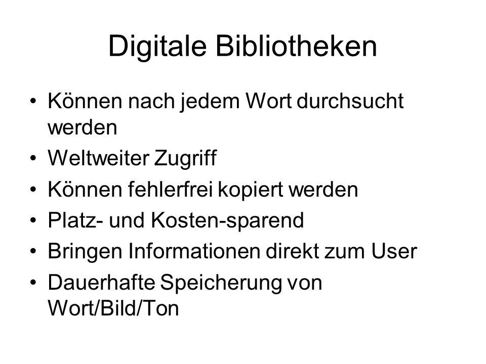 Digitale Bibliotheken Können nach jedem Wort durchsucht werden Weltweiter Zugriff Können fehlerfrei kopiert werden Platz- und Kosten-sparend Bringen Informationen direkt zum User Dauerhafte Speicherung von Wort/Bild/Ton