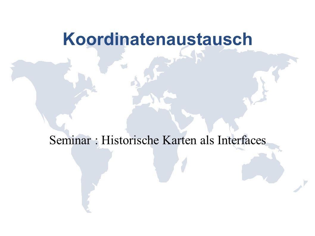 Koordinatenaustausch Seminar : Historische Karten als Interfaces