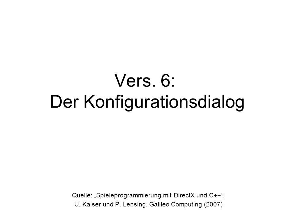 Vers. 6: Der Konfigurationsdialog Quelle: Spieleprogrammierung mit DirectX und C++, U. Kaiser und P. Lensing, Galileo Computing (2007)