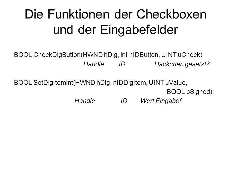 Die Funktionen der Checkboxen und der Eingabefelder BOOL CheckDlgButton(HWND hDlg, int nIDButton, UINT uCheck) Handle ID Häckchen gesetzt? BOOL SetDlg