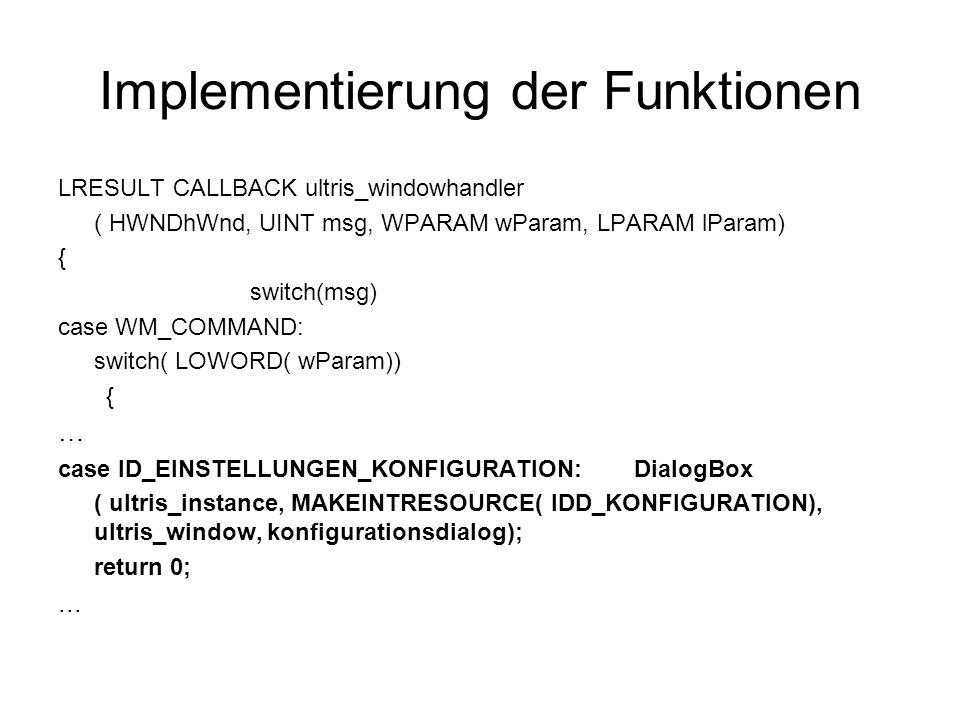 Fallunterscheidungen des Dialoghandlers BOOL CALLBACK konfigurationsdialog (..) { switch (uMsg) { case WM_INITDIALOG: … case WM_COMMAND: … } … Return FALSE; }
