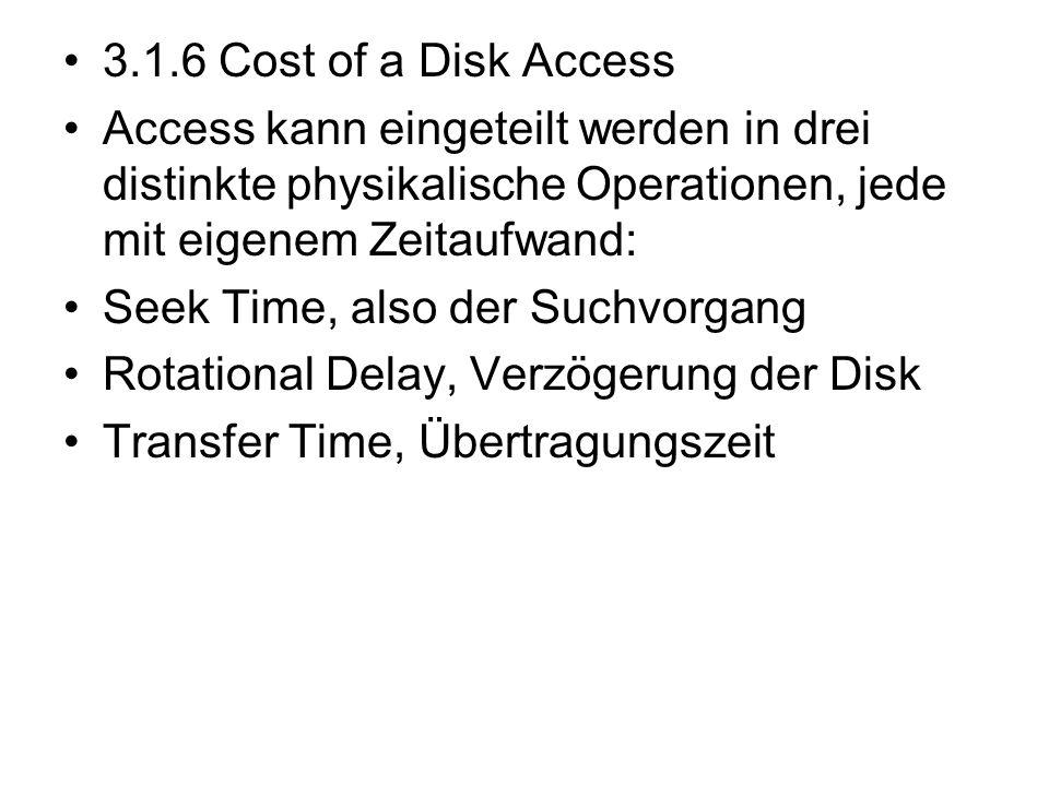 3.1.6 Cost of a Disk Access Access kann eingeteilt werden in drei distinkte physikalische Operationen, jede mit eigenem Zeitaufwand: Seek Time, also d
