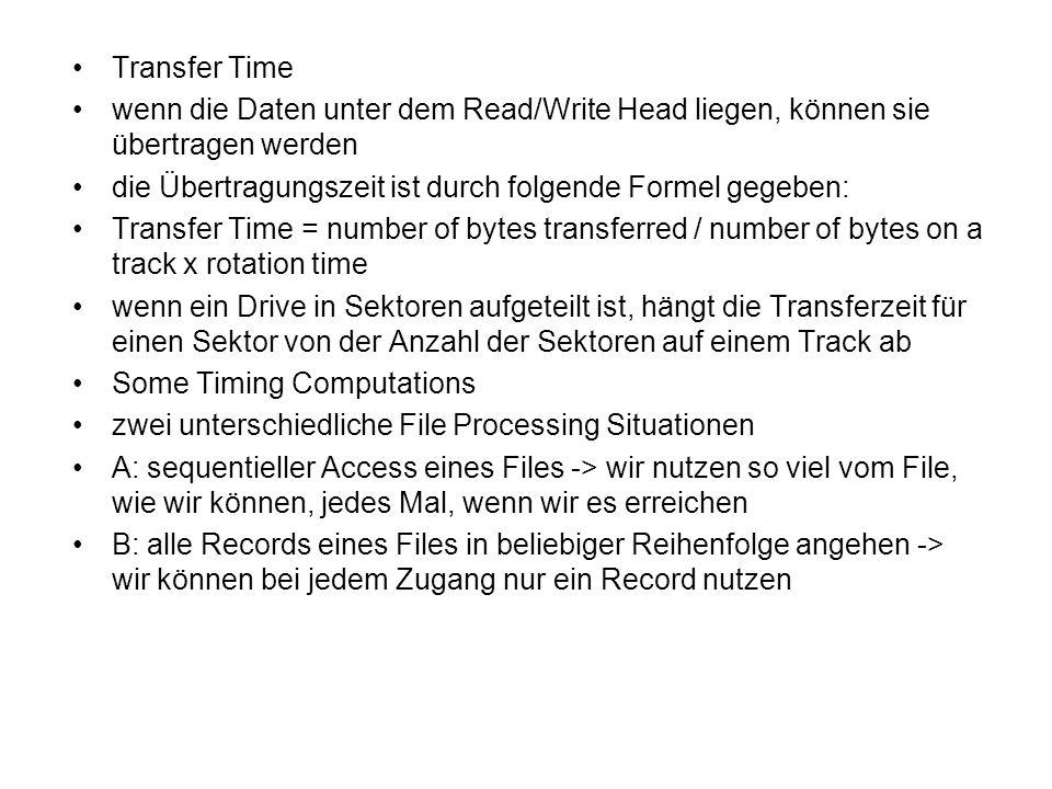 Transfer Time wenn die Daten unter dem Read/Write Head liegen, können sie übertragen werden die Übertragungszeit ist durch folgende Formel gegeben: Tr