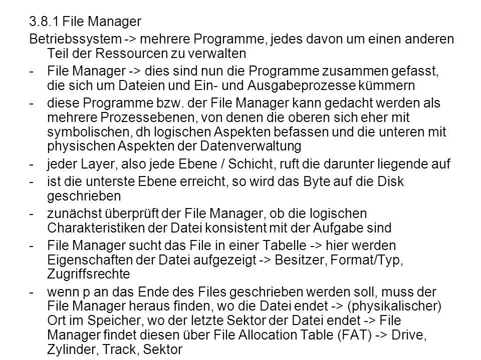 3.8.1 File Manager Betriebssystem -> mehrere Programme, jedes davon um einen anderen Teil der Ressourcen zu verwalten -File Manager -> dies sind nun d