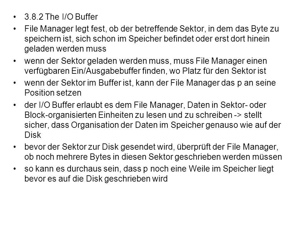 3.8.2 The I/O Buffer File Manager legt fest, ob der betreffende Sektor, in dem das Byte zu speichern ist, sich schon im Speicher befindet oder erst do