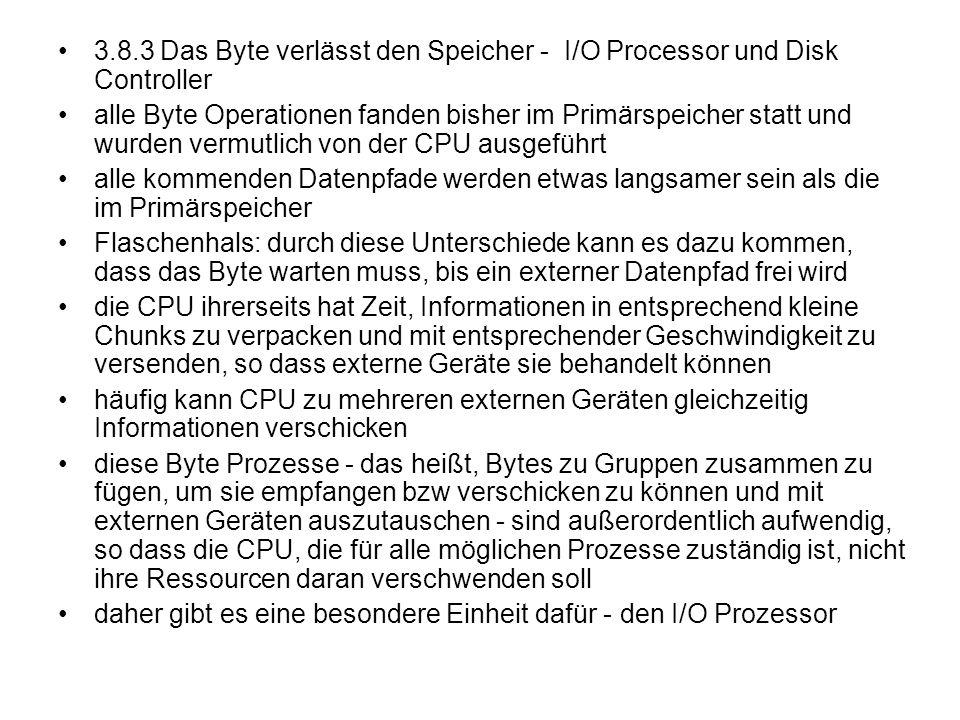 3.8.3 Das Byte verlässt den Speicher - I/O Processor und Disk Controller alle Byte Operationen fanden bisher im Primärspeicher statt und wurden vermut