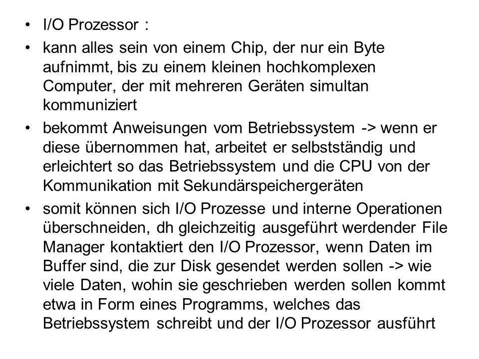 I/O Prozessor : kann alles sein von einem Chip, der nur ein Byte aufnimmt, bis zu einem kleinen hochkomplexen Computer, der mit mehreren Geräten simul